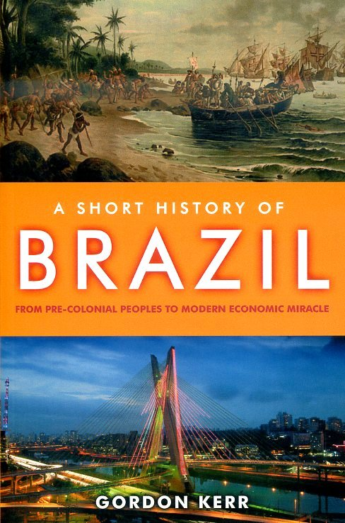 A Short History of Brazil 9781843441960 Gordon Kerr Kamera Books   Historische reisgidsen, Landeninformatie Brazilië