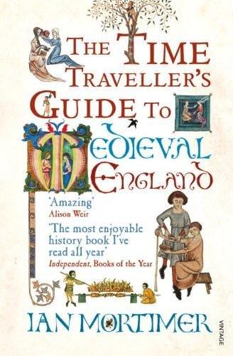 The Time Traveller's Guide to Medieval England 9781845950996 Ian Mortimer Vintage   Reisgidsen Groot-Brittannië