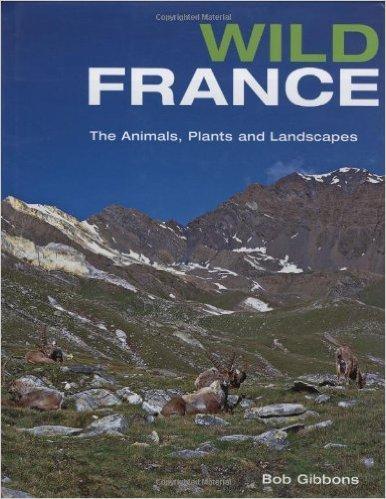 Wild France 9781847733405  New Holland   Natuurgidsen Frankrijk