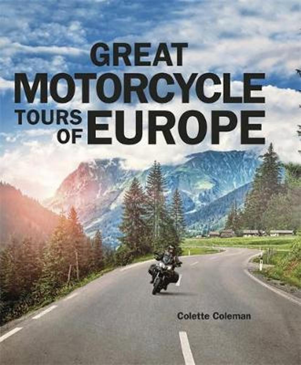 Great Motorcycle Tours of Europe   inspiratieboek 9781848663893 Colette Coleman Quercus Publishing   Motorsport, Reisgidsen Europa