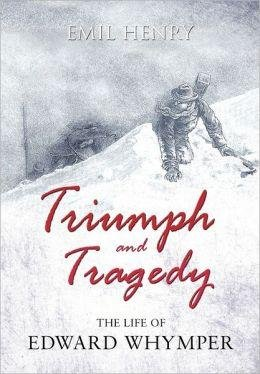 Triumph and Tragedy: The Life of Edward Whymper 9781848765788 Emil William Henry Matador   Klimmen-bergsport Zwitserland