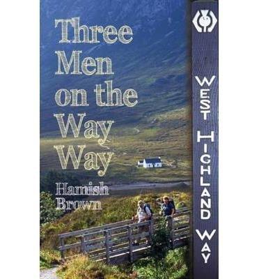 Three Men on the Way Way 9781849950879 Hamish Brown Whittles Publishing   Wandelgidsen de Schotse Hooglanden (ten noorden van Glasgow / Edinburgh)