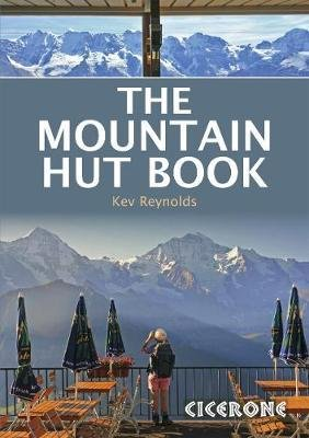 The Mountain Hut Book 9781852849283 Kev Reynolds Cicerone Press   Klimmen-bergsport, Meerdaagse wandelroutes, Wandelgidsen Europa