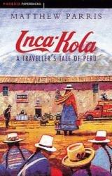 Inca Kola 9781857990768 Parris Orion Books   Reisverhalen Peru