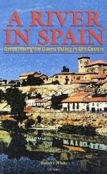 A River in Spain 9781860643606 White Odyssey   Reisgidsen Spanje