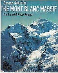 The Mont Blanc Massif / The 100 Finest Routes 9781898573692 Gaston Rebuffat Baton Wicks   Klimmen-bergsport Haute Savoie, Mont Blanc