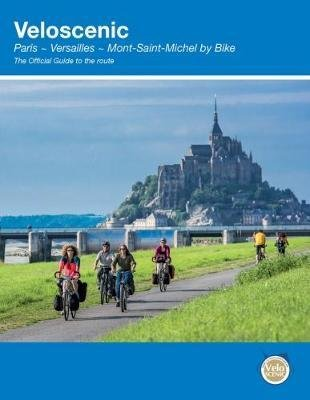 Veloscenic ('La Véloscénie'): Paris - Versailles - Mont-Saint-Michael by Bike 9781901464375 Richard Peace Excellent Books   Fietsgidsen, Meerdaagse fietsvakanties Frankrijk