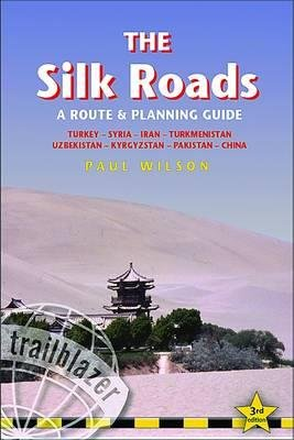 Silk Roads 9781905864324 Dominic Streatfeild; James Paul Wilson Trailblazer   Reisgidsen Centraal-Aziatische republieken (Kazachstan, Uzbekistan, Turkmenistan, Kyrgysztan, Tadjikistan)