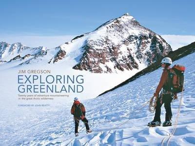 Exploring Greenland - Jim Gregson 9781906148096 Jim Gregson Vertebrate Publishing   Klimmen-bergsport Groenland