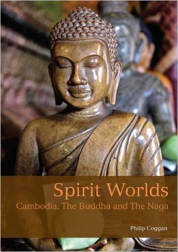 Spirit Worlds: Cambodia, The Buddha and the Naga 9781909612525  John Beaufoy Publications   Landeninformatie Cambodja