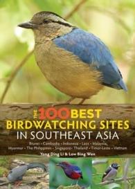 The 100 Best Bird Watching Sites in Southeast Asia 9781909612730  John Beaufoy Publishing   Natuurgidsen Zuid-Oost Azië