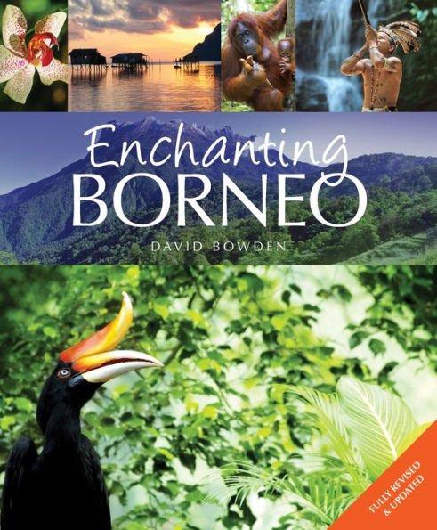 Enchanting Borneo 9781909612747 David Bowden John Beaufoy Publishing   Natuurgidsen Indonesië