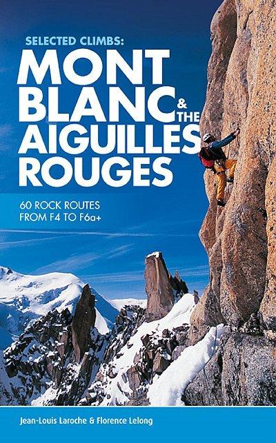 Mont Blanc & The Aiguilles Rouges - Selected Climbs 9781910240458  Vertebrate Publishing   Klimmen-bergsport Lyon, Ain, Savoie, Mont Blanc, Vanoise, Chartreuse