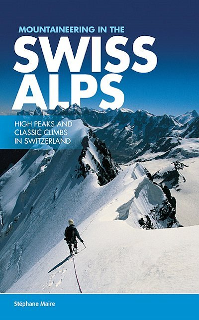 Mountaineering in the Swiss Alps 9781910240557  Vertebrate Publishing   Klimmen-bergsport Zwitserland