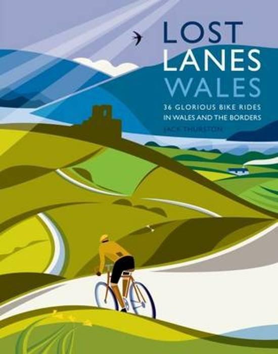 Lost Lanes Wales 9781910636039  Wild Things Publishing Ltd   Fietsgidsen Wales