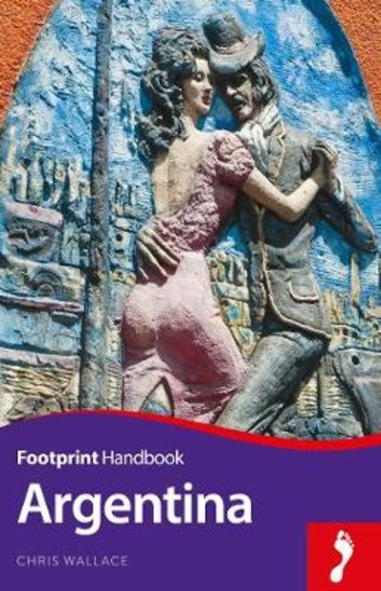 Argentina Handbook 9781911082095  Footprint Handbooks   Reisgidsen Chili, Argentinië, Patagonië