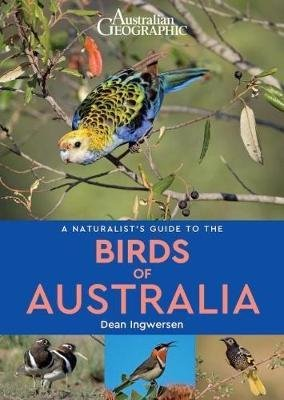 A naturalist's guide to the Birds of Australia 9781912081615 Dean Ingwersen John Beaufoy Publishing   Natuurgidsen, Vogelboeken Australië