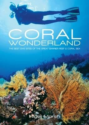 Coral Wonderland 9781921517808 Nigel Marsh New Holland Reed Natural History  Duik sportgidsen, Natuurgidsen Australië