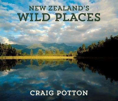 New Zealand's Wild Places | Craig Potton 9781927213018 Craig Potton New Holland   Fotoboeken Nieuw Zeeland