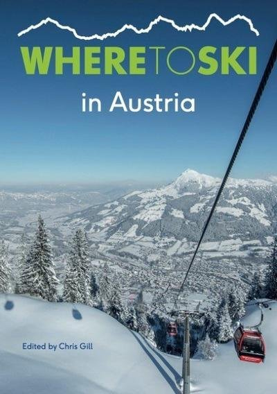 Where to ski in Austria 9781999770808  Chris Gill   Wintersport Oostenrijk
