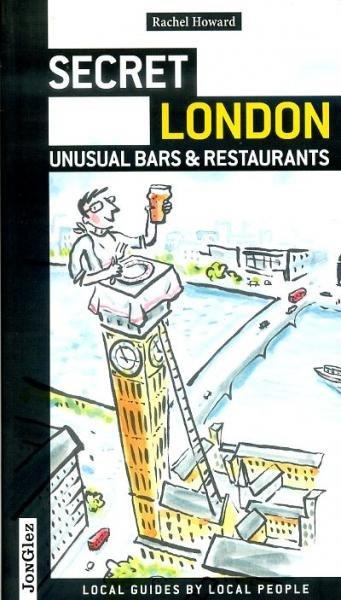 Secret London - Unusual Bars and Restaurants 9782361950064  Jonglez   Restaurantgidsen Londen