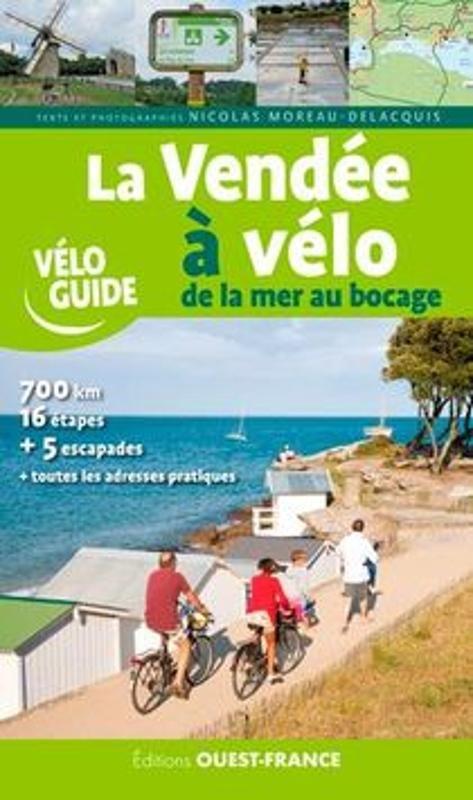 La Vendée à vélo: de la mer au bocage 9782737377501  Ouest France   Fietsgidsen, Meerdaagse fietsvakanties Loire Atlantique, Charente, Vendée