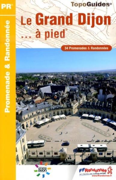P211 le grand Dijon... à pied 9782751403590  FFRP Topoguides  Wandelgidsen Bourgogne, Morvan, Côte-d'Or
