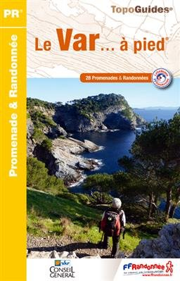 D083  Le Var... à pied 9782751406454  FFRP Topoguides  Wandelgidsen tussen Valence, Briançon, Camargue en Nice