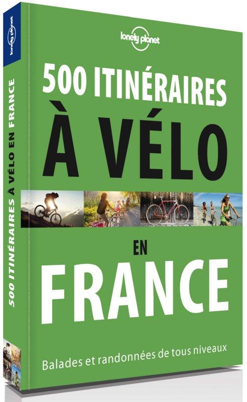 500 Itinéraires à vélo en France | fietsgids Frankrijk 9782816165388  Lonely Planet   Fietsgidsen Frankrijk