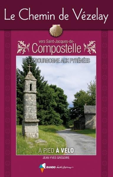 Le Chemin de Vézelay | wandelgids Jacobsroute 9782841823987  Rando Editions   Santiago de Compostela, Wandelgidsen Frankrijk
