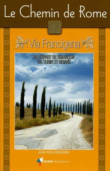 Le Chemin de Rome - Via Francigena * 9782841824298  Rando Editions   Wandelgidsen, Lopen naar Rome Italië