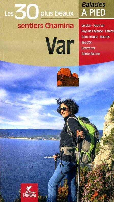 Var - Les 30 plus beaux sentiers Chamina à pied 9782844663054  Chamina Guides de randonnées  Wandelgidsen Côte d'Azur, Franse Alpen: zuid