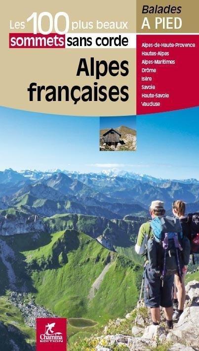 Alpes françaises - 100 plus beaux sommets sans corde 9782844663580  Chamina Guides de randonnées  Wandelgidsen Rhône, Alpen, Corsica