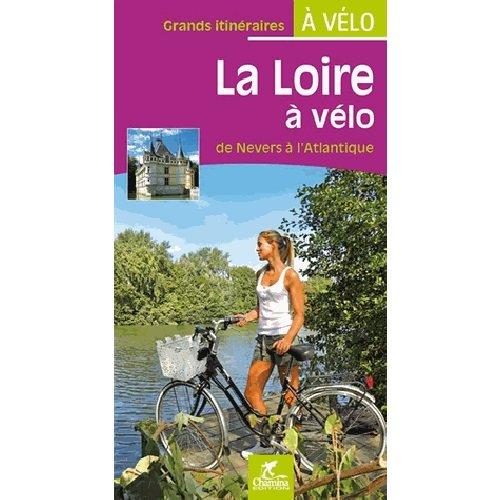 La Loire à vélo : De Nevers à l'Atlantique 9782844663627  Chamina Guides à Vélo  Fietsgidsen, Meerdaagse fietsvakanties Frankrijk