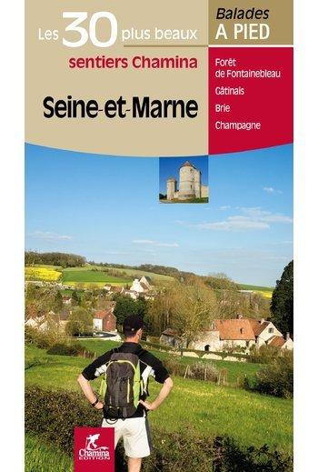 Seine-et-Marne - Les 30 plus beaux sentiers 9782844663849  Chamina Guides de randonnées  Wandelgidsen Parijs, Île-de-France