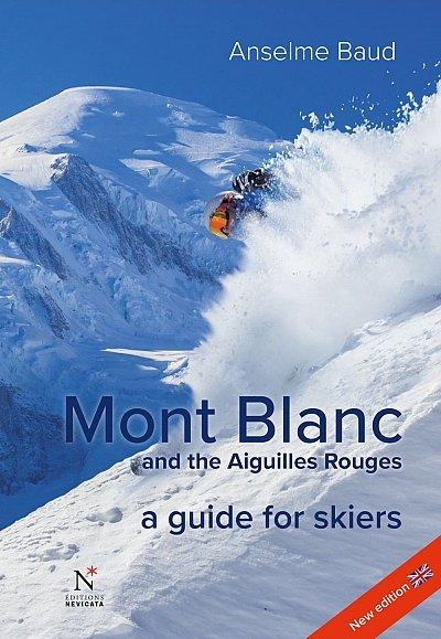 Mont Blanc + Aiguilles Rouges 9782875231086 Anselme Baud Editions Nevicata   Wintersport Lyon, Ain, Savoie, Mont Blanc, Vanoise, Chartreuse