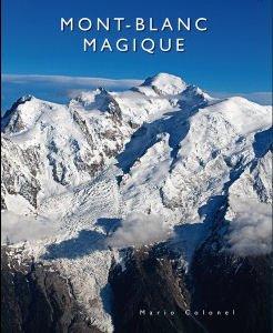Mont Blanc Magique 9782953190014 Mario Colonel Mario Colonel   Klimmen-bergsport Lyon, Ain, Savoie, Mont Blanc, Vanoise, Chartreuse