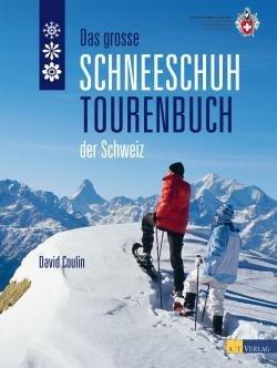 Das grosse Schneeschuhtourenbuch der Schweiz 9783038004837 David Coulin AT-Verlag   Wintersport Zwitserland