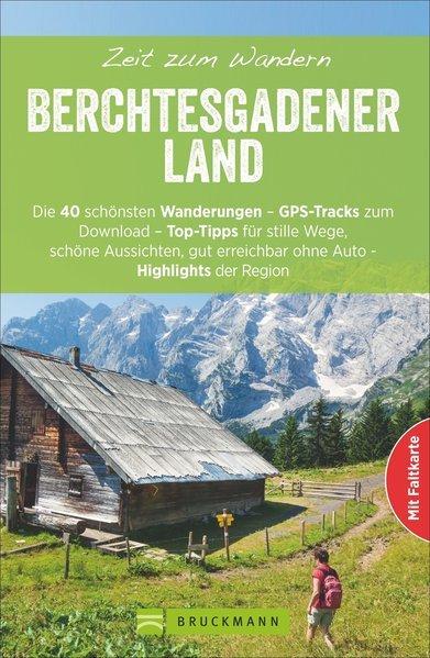 Berchtesgadener Land | Zeit zum Wandern 9783734307560  Bruckmann   Wandelgidsen Beierse Alpen en München