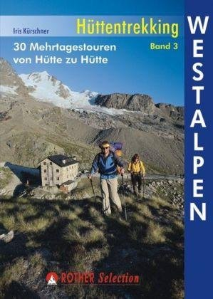 Hüttentrekking Band 3: Westalpen | Rother Selection 9783763330409  Bergverlag Rother Rother Selection  Wandelgidsen, Meerdaagse wandelroutes Rhône, Alpen, Corsica, Zwitserland en Oostenrijk (en Alpen als geheel)