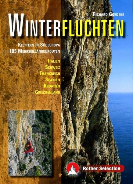 Winterfluchten– Klettern in Südeuropa | Rother Selection 9783763330577 Richard Goedeke Bergverlag Rother Rother Selection  Klimmen-bergsport Zuid-Europa / Middellandse Zee