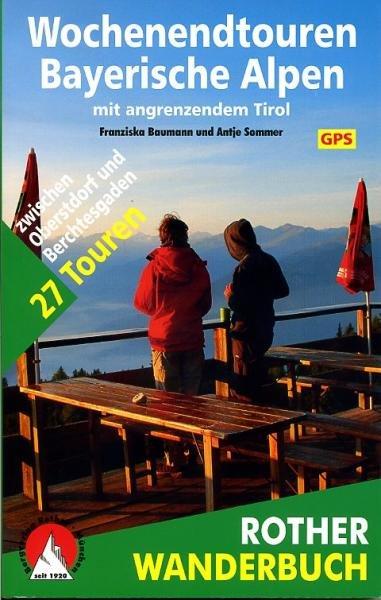 Wochenendtouren Bayerische Alpen 9783763330614 Franziska Baumann, Antje Sommer Bergverlag Rother Rother Wanderbuch  Wandelgidsen Beierse Alpen en München