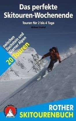 Das Perfekte Skitouren-Wochenende | Rother Selection 9783763330706 Michael Pröttel Bergverlag Rother Rother Selection  Wintersport Zwitserland en Oostenrijk (en Alpen als geheel)