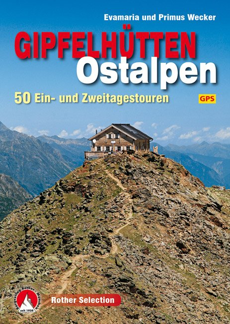 Gipfelhütten Ostalpen | Rother Selection 9783763331543  Bergverlag Rother Rother Selection  Klimmen-bergsport, Wandelgidsen Zwitserland en Oostenrijk (en Alpen als geheel)