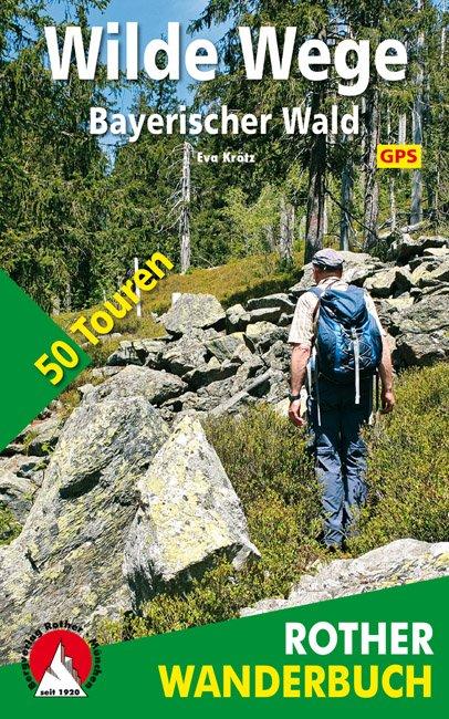 Wilde Wege Bayerischer Wald | wandelgids 9783763331727  Bergverlag Rother Rother Wanderbuch  Wandelgidsen Beieren zonder de Alpen