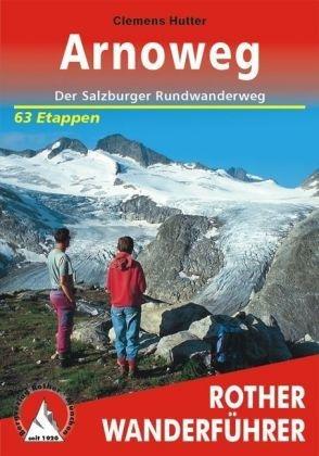 Arnoweg | Rother Wanderführer (wandelgids) 9783763342938  Bergverlag Rother RWG  Meerdaagse wandelroutes, Wandelgidsen Salzburg, Karinthë, Tauern, Stiermarken