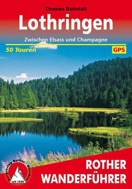 Lothringen | Rother Wanderführer (wandelgids) 9783763344895  Bergverlag Rother RWG  Wandelgidsen Lotharingen, Nancy, Metz