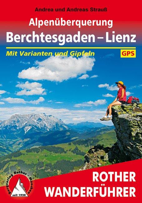 Alpenüberquerung Berchtesgaden – Lienz | Rother Wanderführer 9783763344956  Bergverlag Rother RWG  Meerdaagse wandelroutes, Wandelgidsen Salzburg, Karinthë, Tauern, Stiermarken