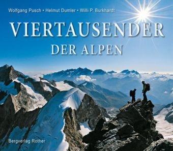Viertausender der Alpen 9783763374311 Wolfgang Pusch, Helmut Dumler, Willi P. Burkhardt Bergverlag Rother Rother Bildbände  Fotoboeken, Klimmen-bergsport Zwitserland en Oostenrijk (en Alpen als geheel)