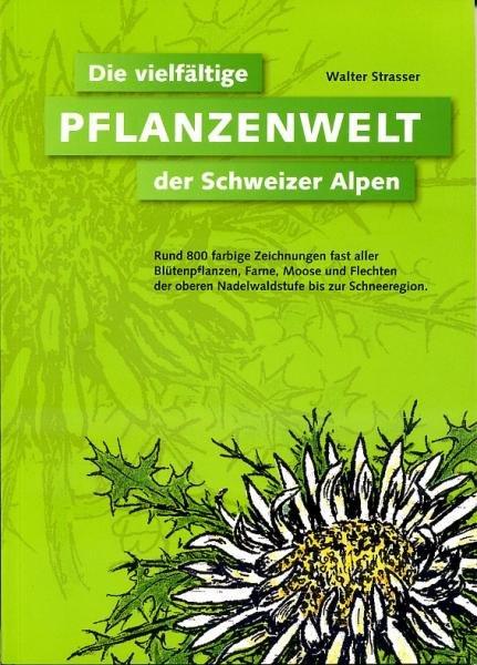 Die vielfältige Pflanzenwelt der Schweizer Alpen 9783858840837 Walter Strasser Schlaefli & Maurer   Natuurgidsen Zwitserland